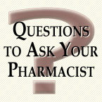Questions to Ask Your Pharmacist